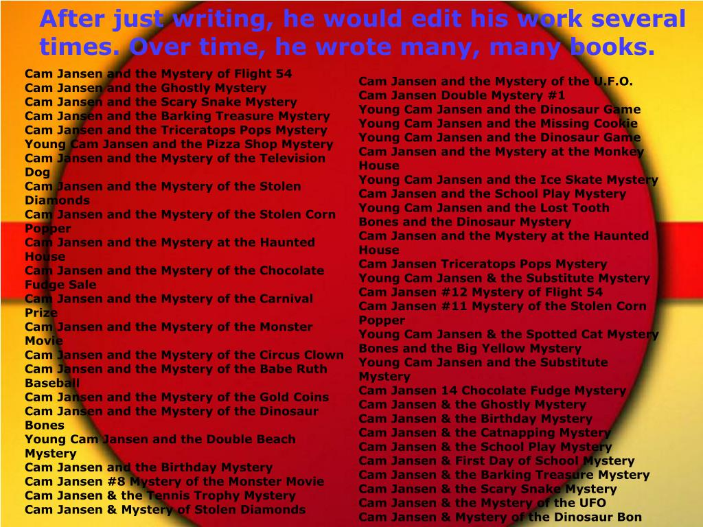 After just writing, he would edit his work several times. Over time, he wrote many, many books.