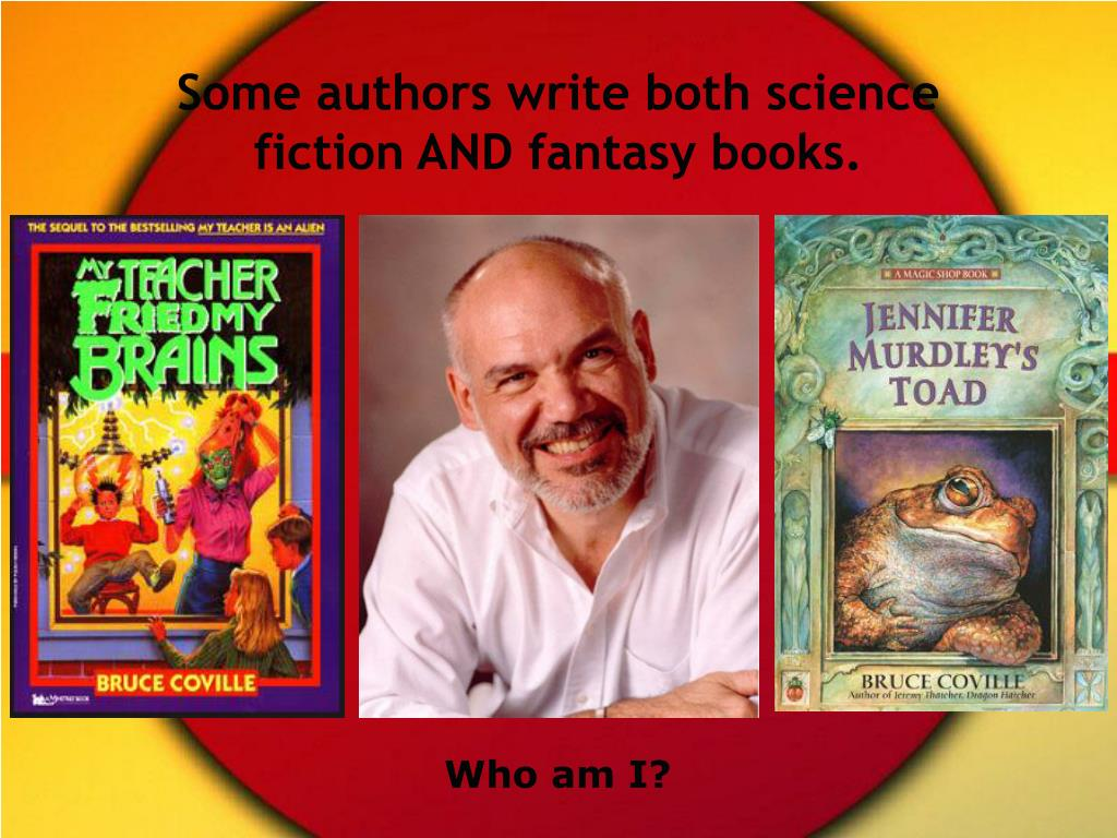 Some authors write both science fiction AND fantasy books.