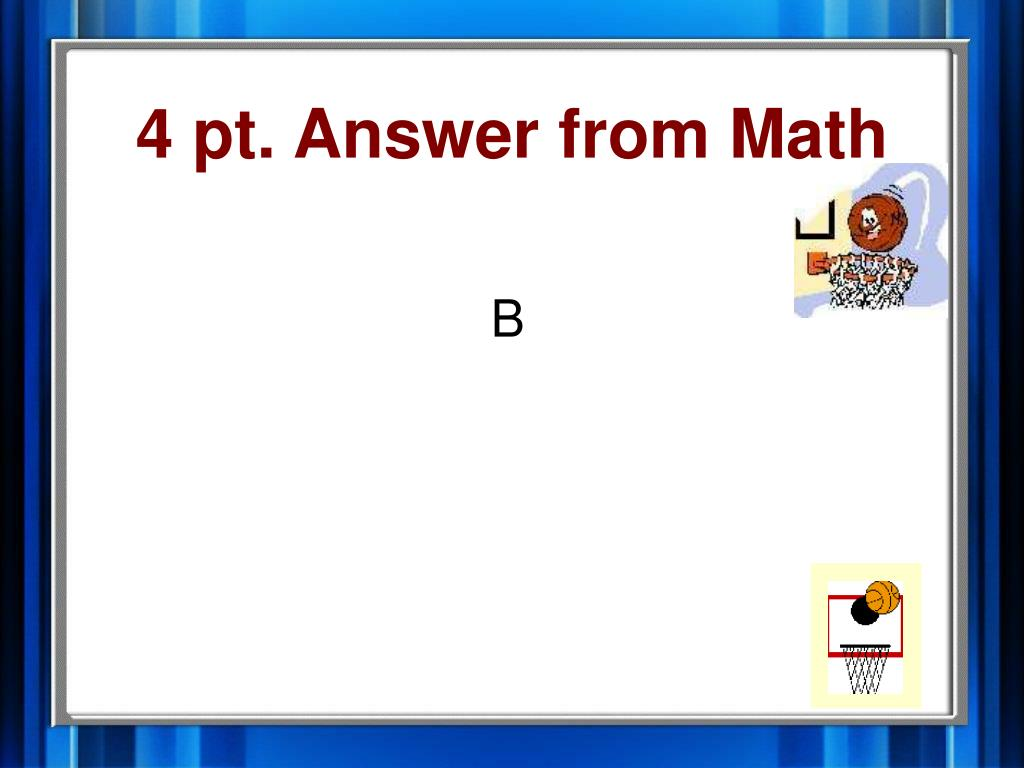4 pt. Answer from Math
