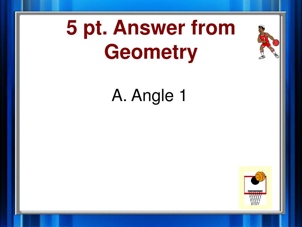 5 pt. Answer from Geometry