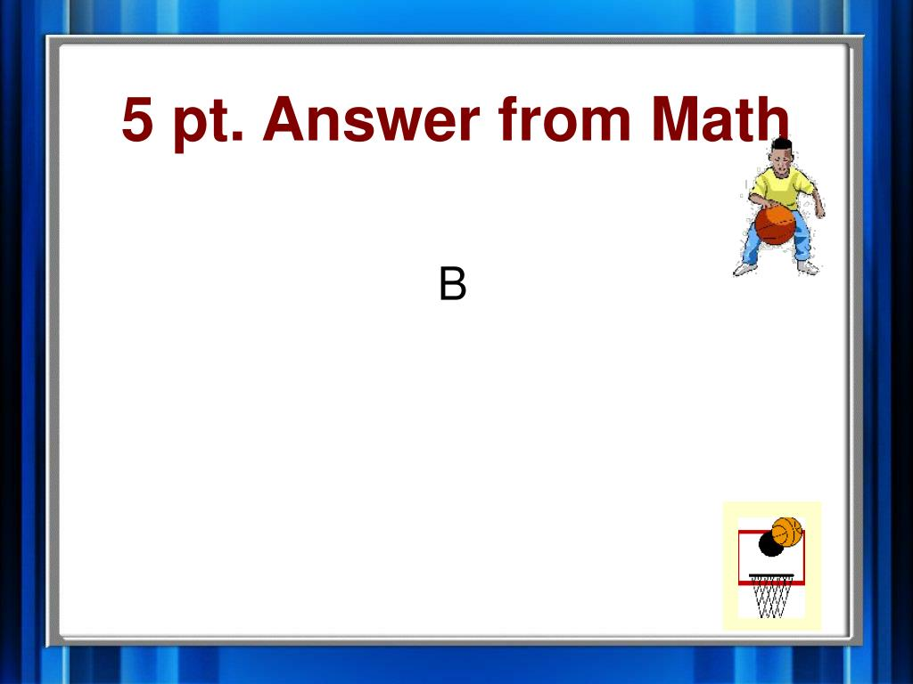 5 pt. Answer from Math