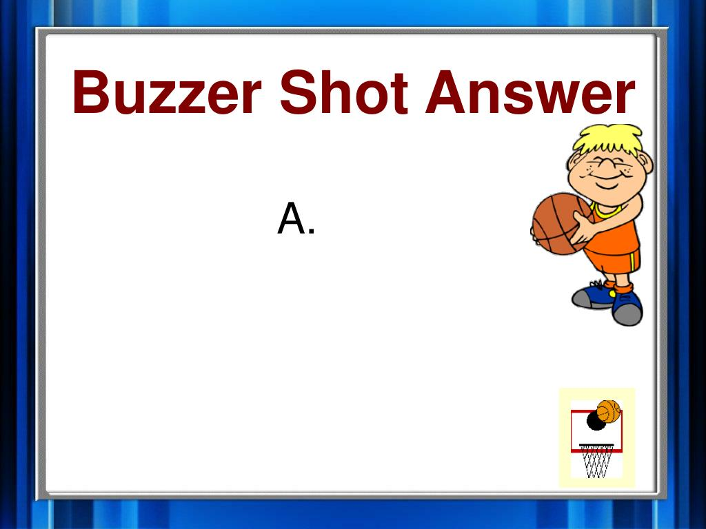 Buzzer Shot Answer