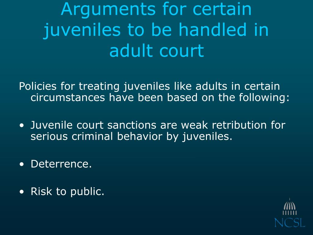 Arguments for certain juveniles to be handled in adult court