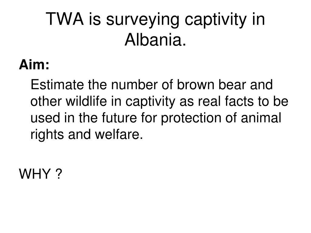TWA is surveying captivity in Albania.