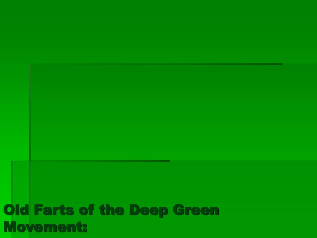 Old Farts of the Deep Green Movement: