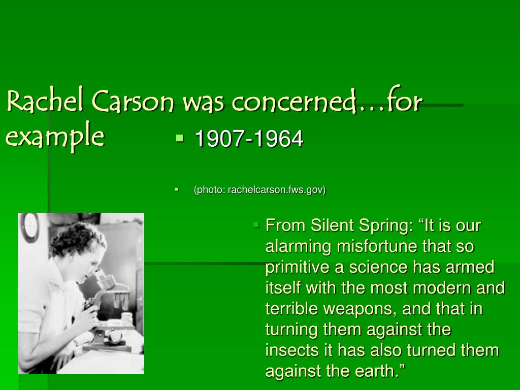 Rachel Carson was concerned…for example