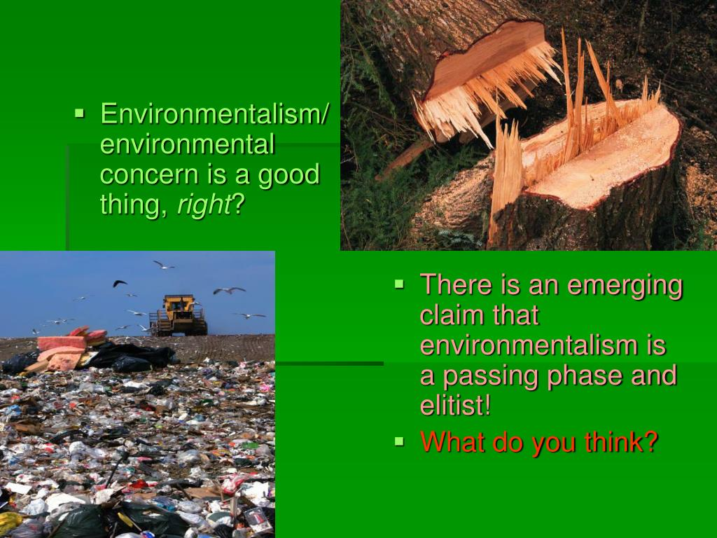Environmentalism/ environmental concern is a good thing,