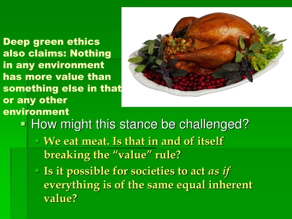 Deep green ethics also claims: Nothing in any environment has more value than something else in that or any other environment
