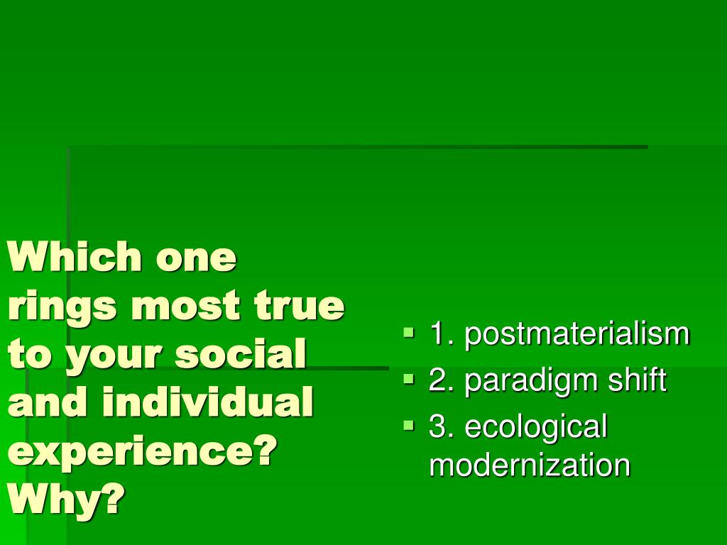 Which one rings most true to your social and individual experience? Why?
