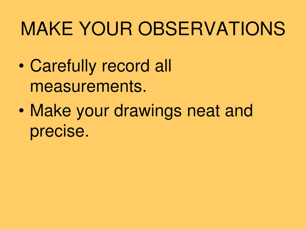 MAKE YOUR OBSERVATIONS