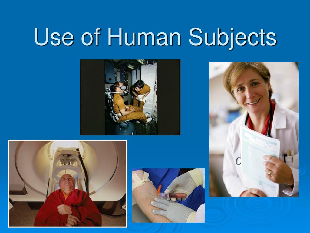 Use of Human Subjects