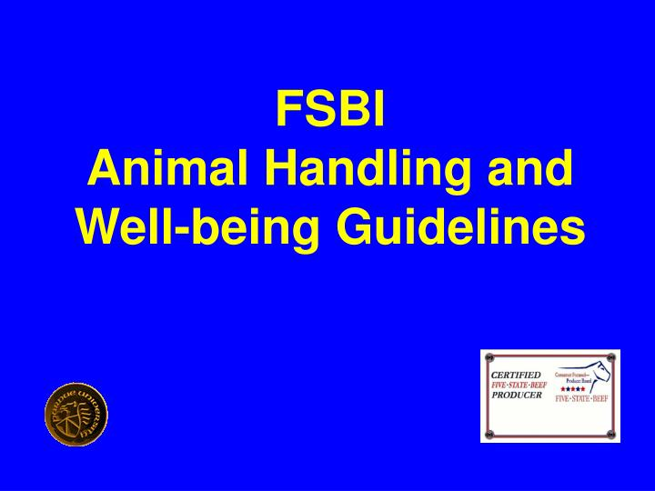 Fsbi animal handling and well being guidelines l.jpg