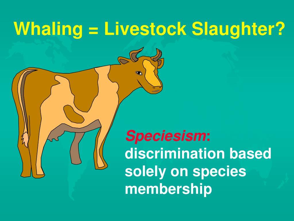 Whaling = Livestock Slaughter?