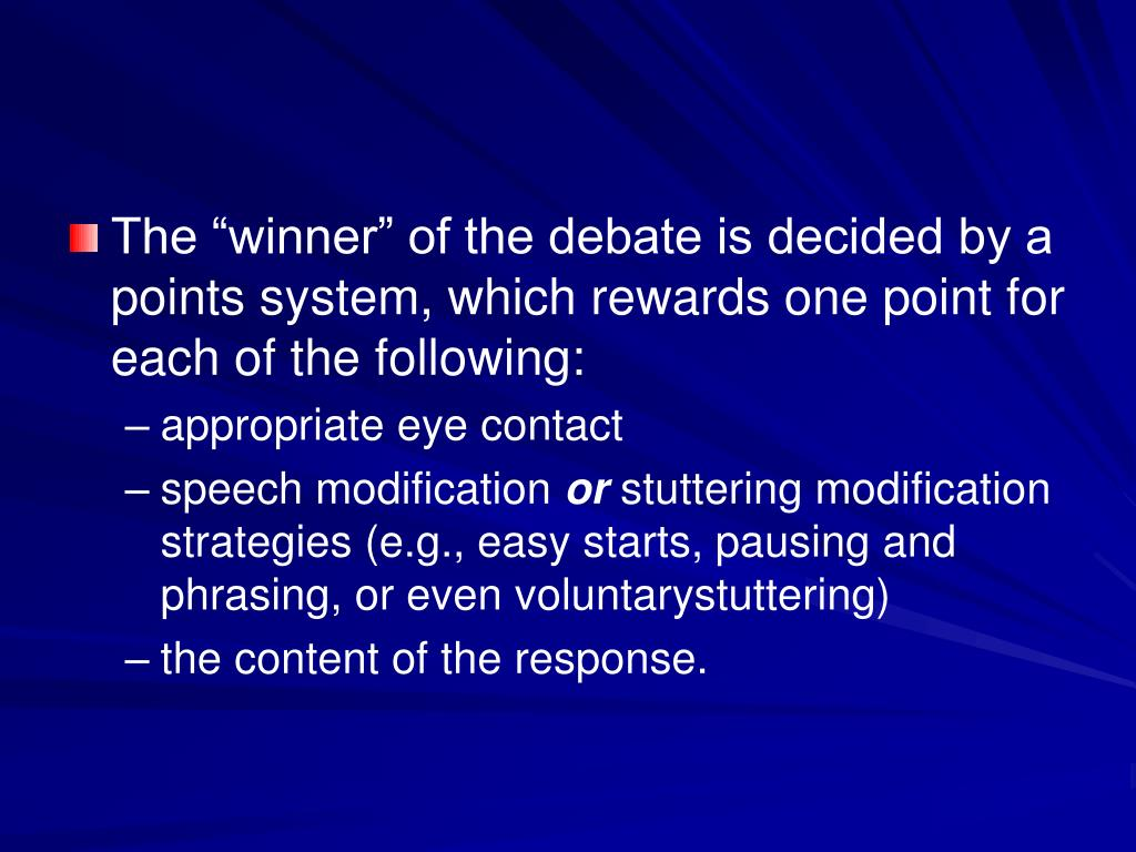 "The ""winner"" of the debate is decided by a points system, which rewards one point for each of the following:"