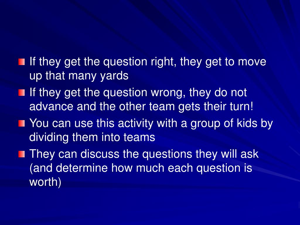 If they get the question right, they get to move up that many yards