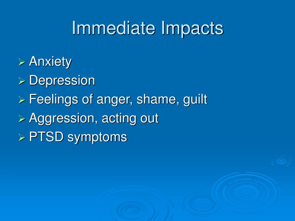 Immediate Impacts