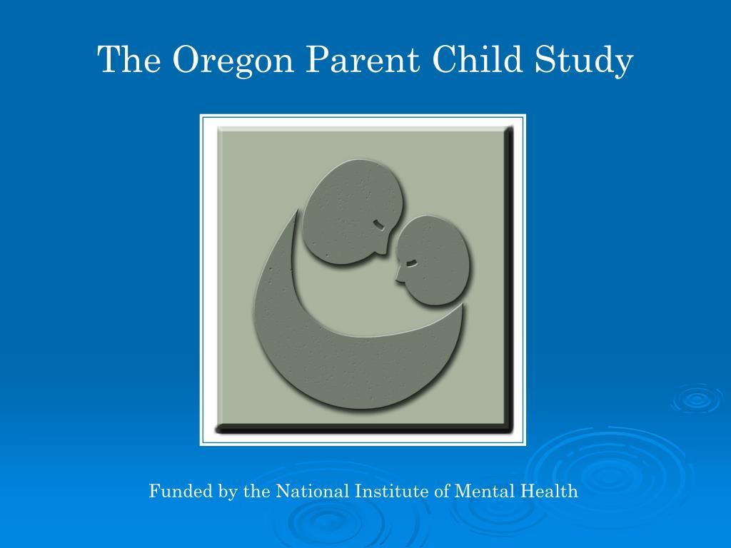 The Oregon Parent Child Study