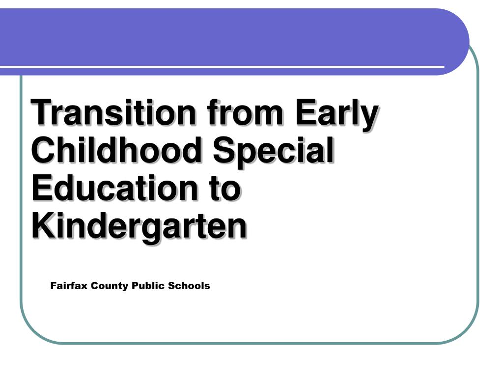 Transition from Early Childhood Special Education to Kindergarten