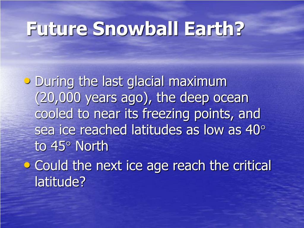 Future Snowball Earth?