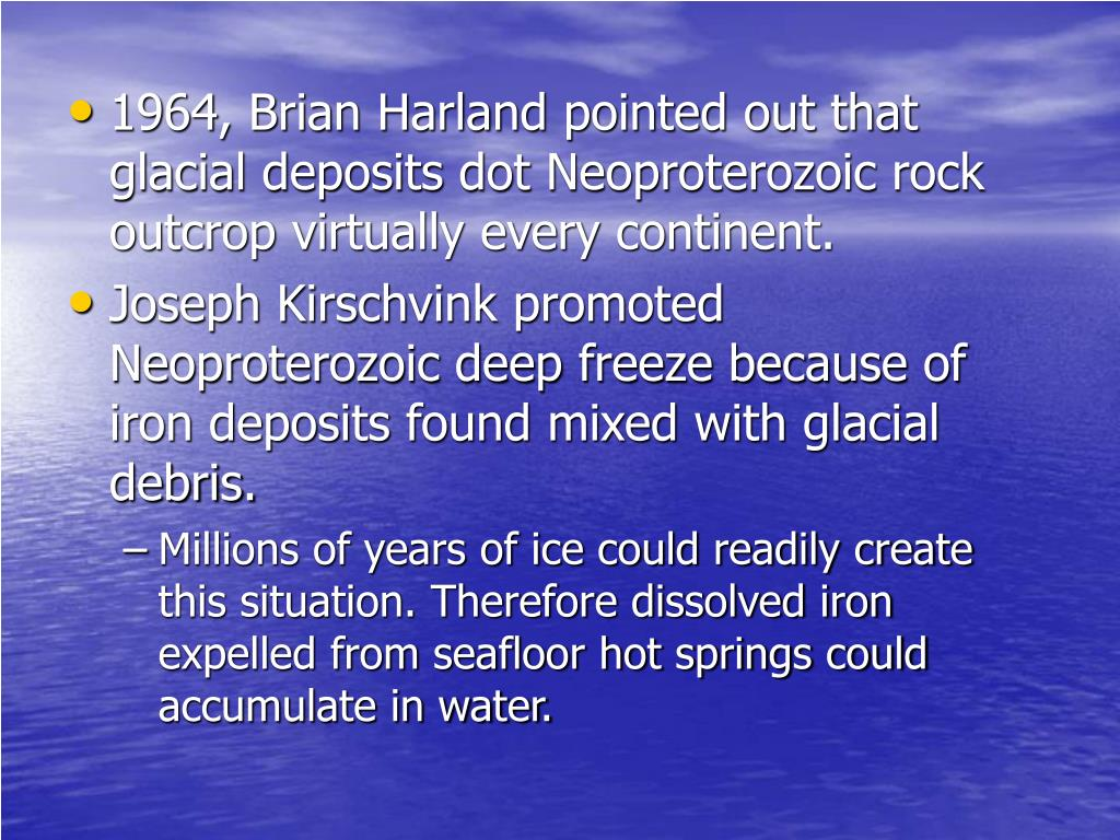 1964, Brian Harland pointed out that glacial deposits dot Neoproterozoic rock outcrop virtually every continent.