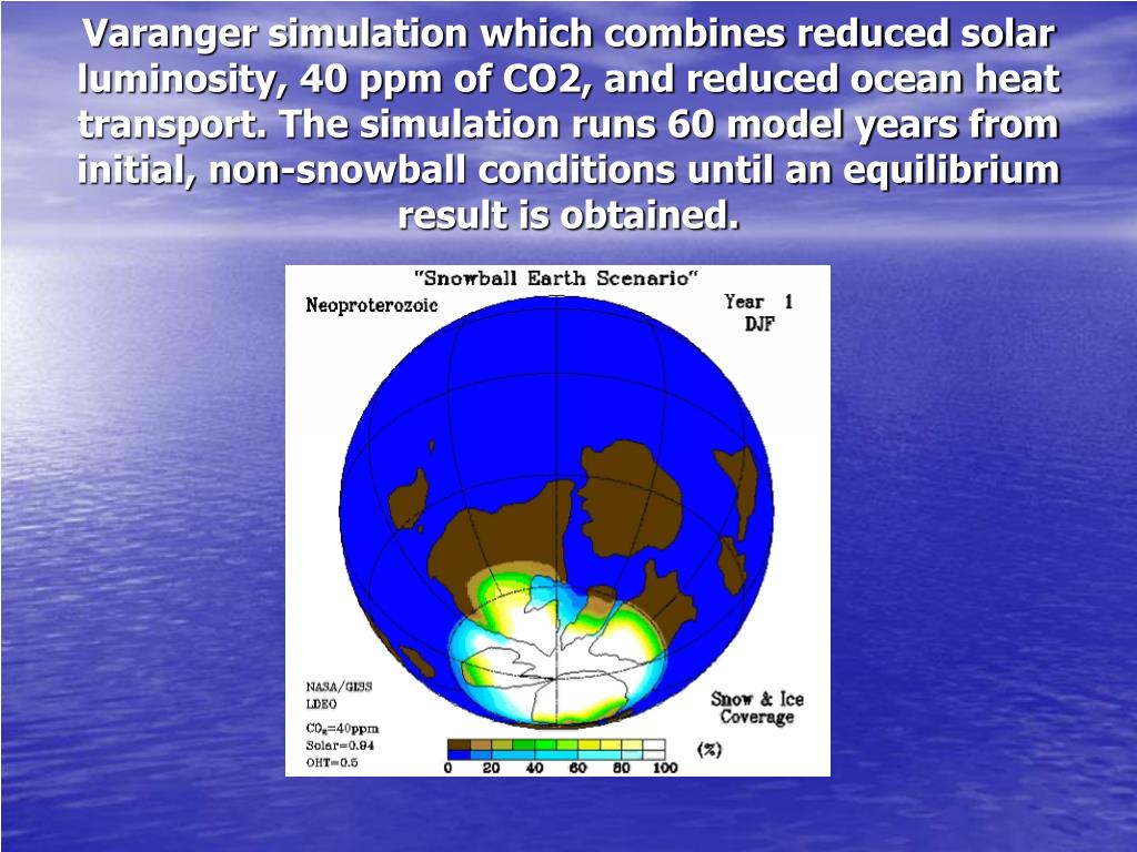 Varanger simulation which combines reduced solar luminosity, 40 ppm of CO2, and reduced ocean heat transport. The simulation runs 60 model years from initial, non-snowball conditions until an equilibrium result is obtained.