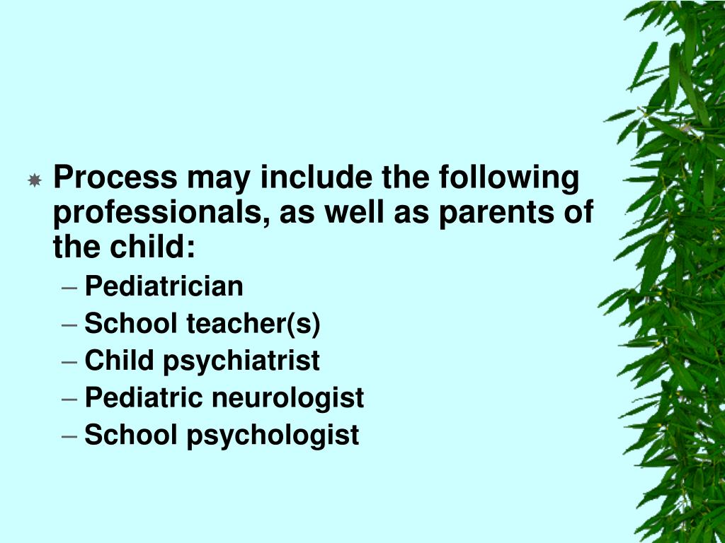 Process may include the following professionals, as well as parents of the child: