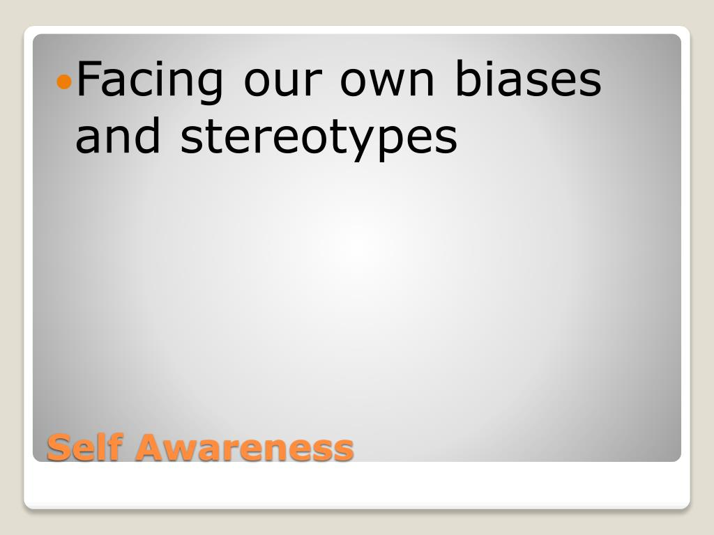 Facing our own biases and stereotypes