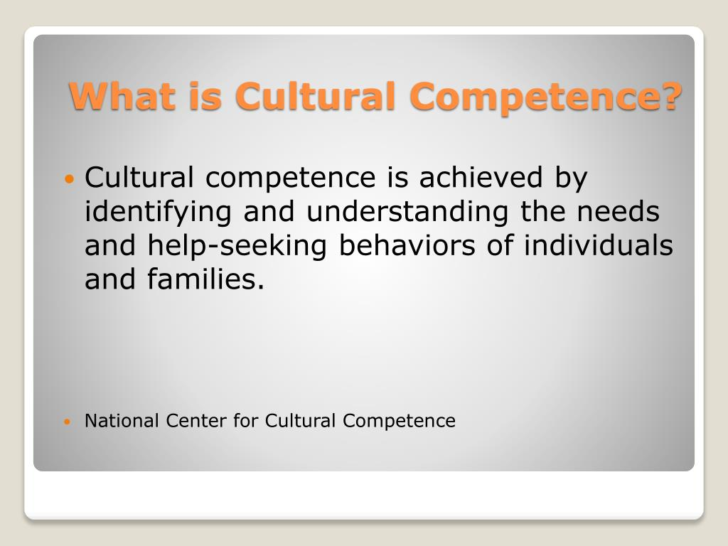 Cultural competence is achieved by identifying and understanding the needs and help-seeking behaviors of individuals and families.