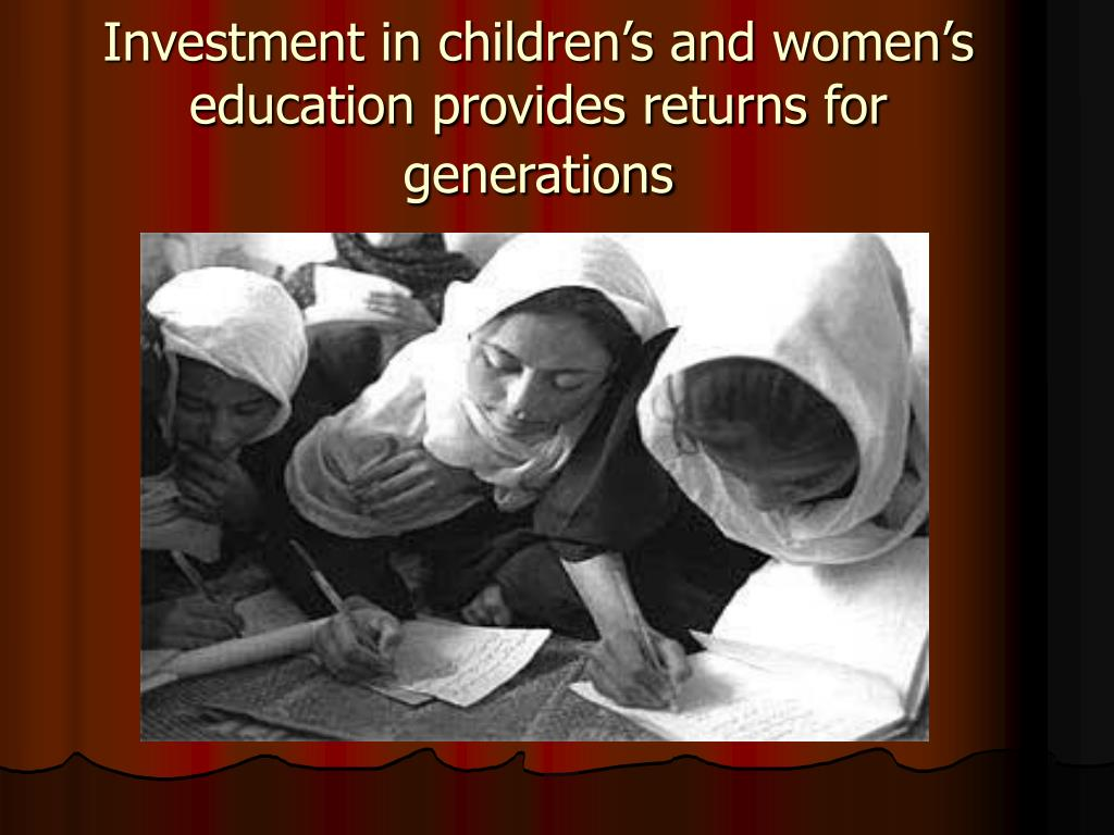 Investment in children's and women's education provides returns for generations