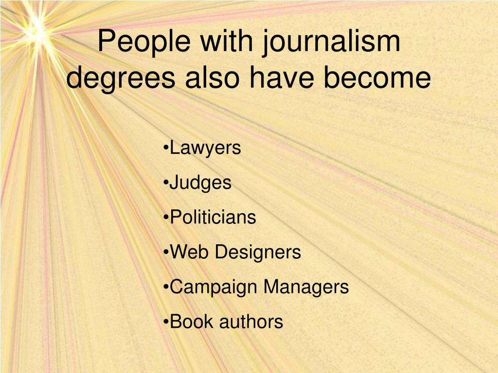 People with journalism degrees also have become