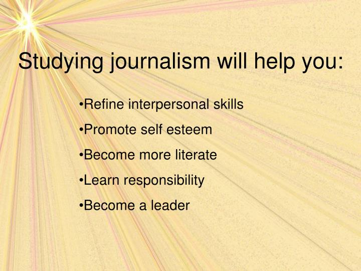 Studying journalism will help you