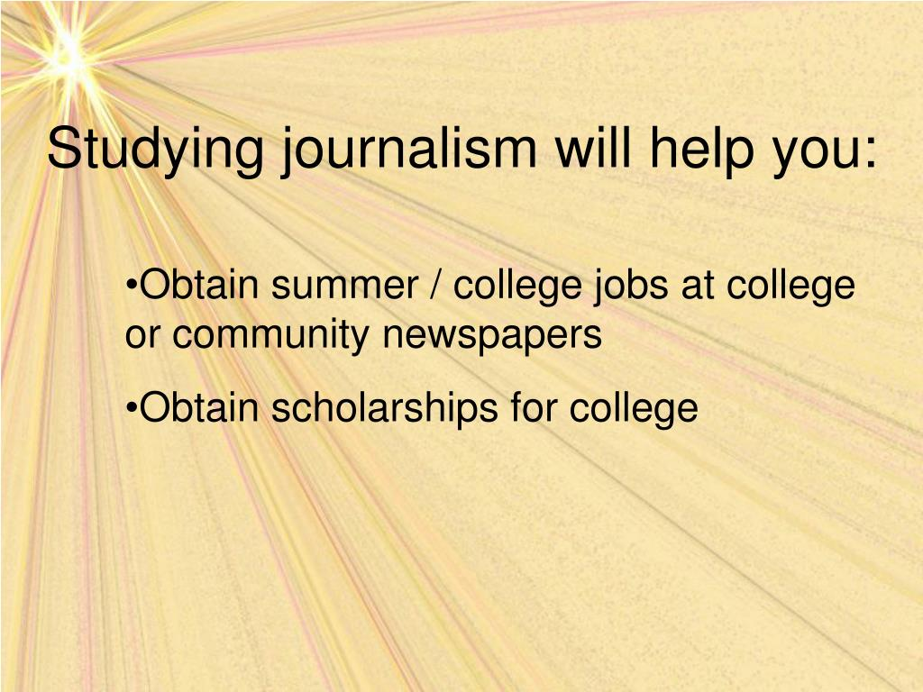 Studying journalism will help you: