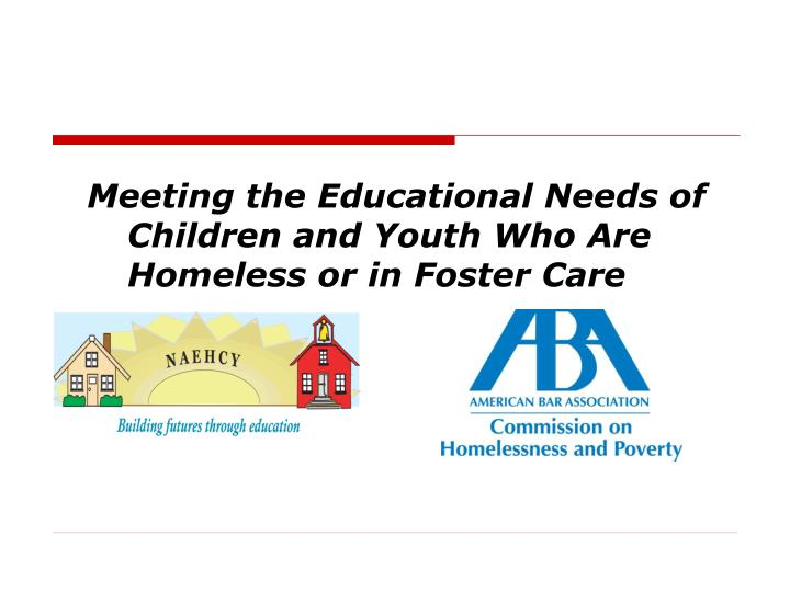 Meeting the educational needs of children and youth who are homeless or in foster care
