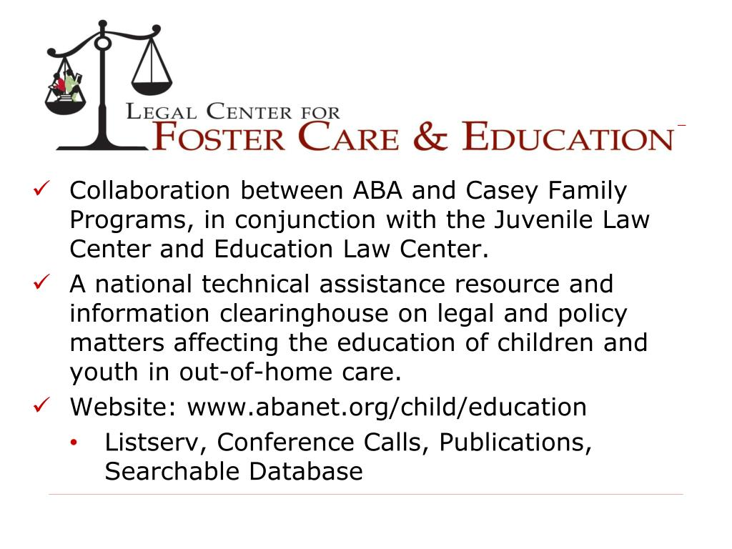 Collaboration between ABA and Casey Family Programs, in conjunction with the Juvenile Law Center and Education Law Center.