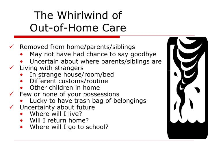 The whirlwind of out of home care