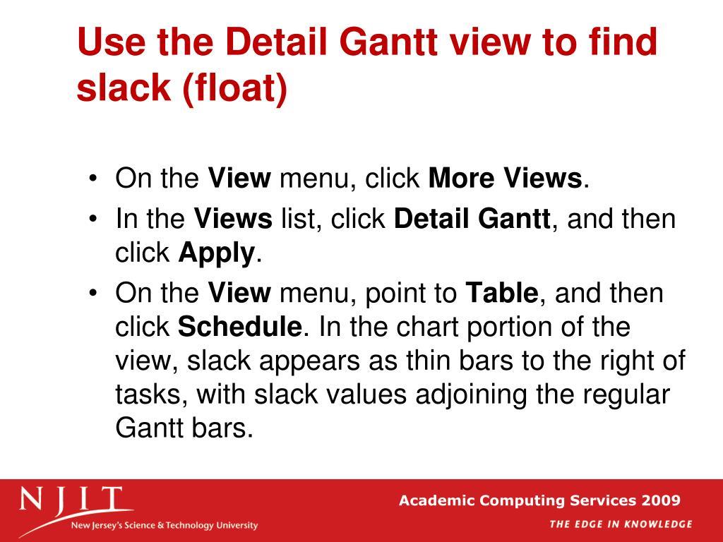 Use the Detail Gantt view to find slack (float)