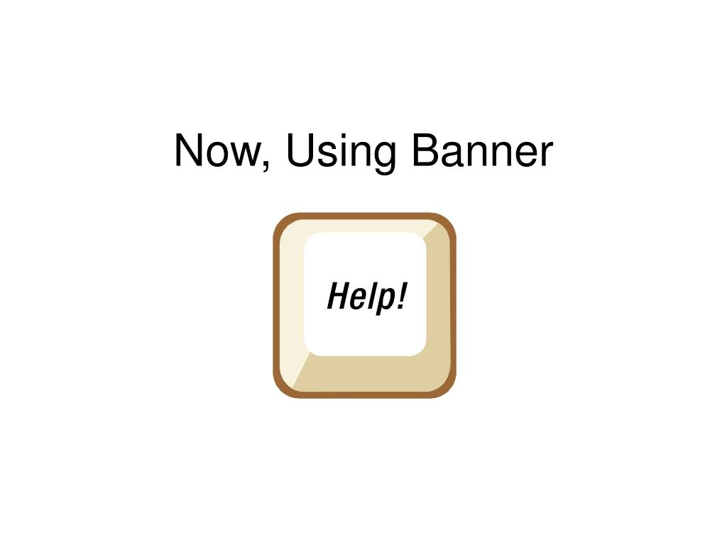 Now, Using Banner