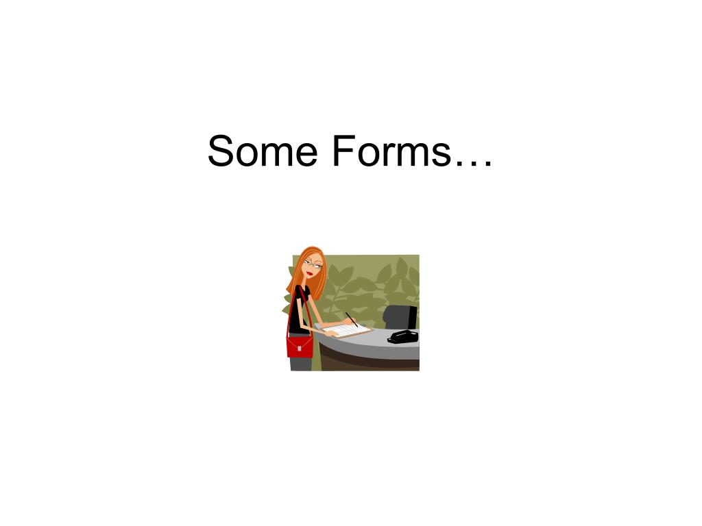Some Forms…