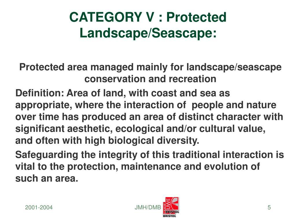 CATEGORY V : Protected Landscape/Seascape: