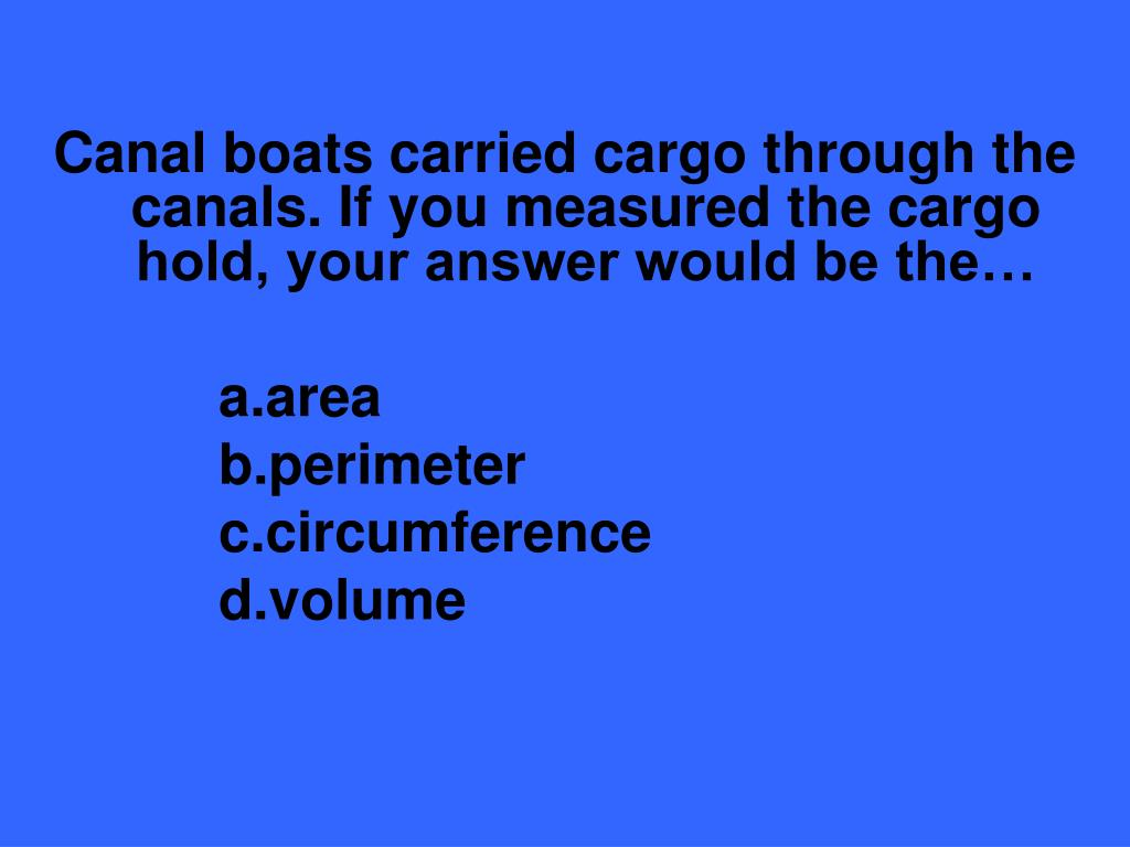 Canal boats carried cargo through the canals. If you measured the cargo hold, your answer would be the…