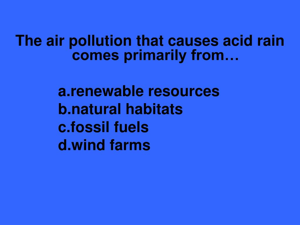 The air pollution that causes acid rain comes primarily from…