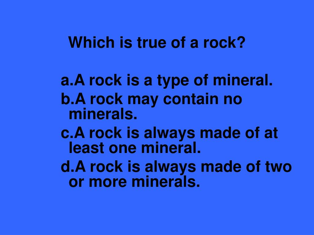 Which is true of a rock?