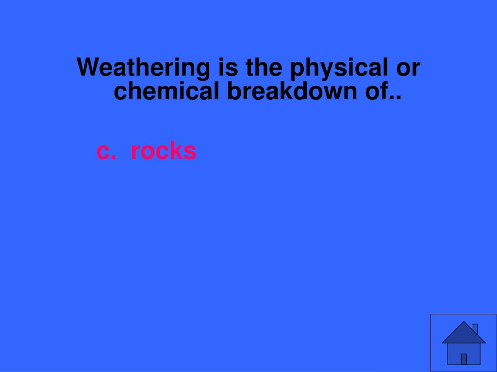 Weathering is the physical or chemical breakdown of..