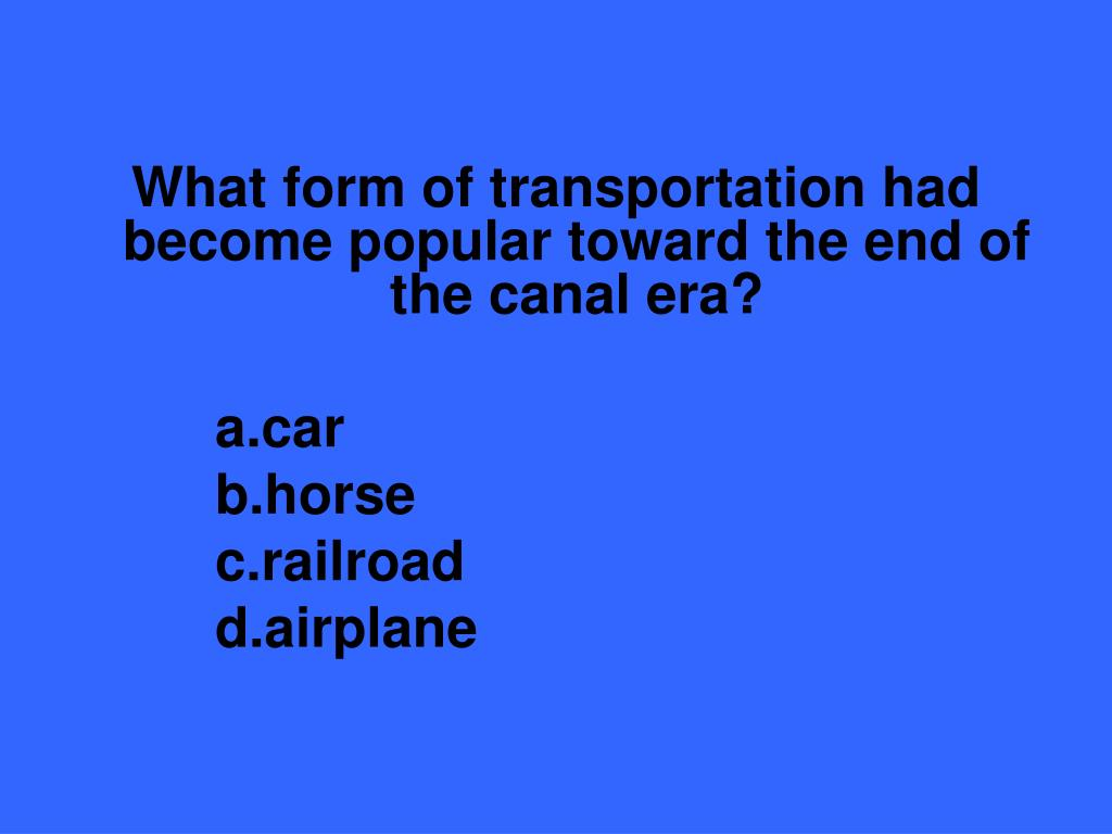 What form of transportation had become popular toward the end of the canal era?