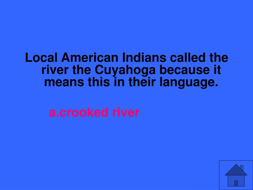 Local American Indians called the river the Cuyahoga because it means this in their language.