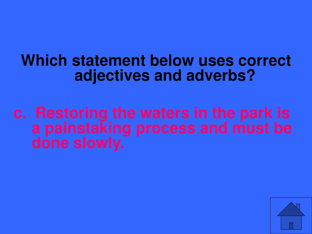 Which statement below uses correct adjectives and adverbs?