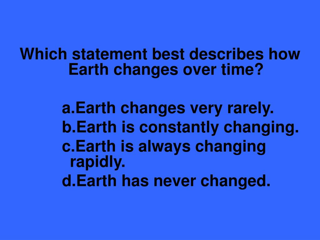 Which statement best describes how Earth changes over time?