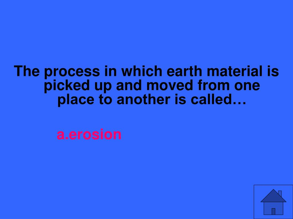 The process in which earth material is picked up and moved from one place to another is called…