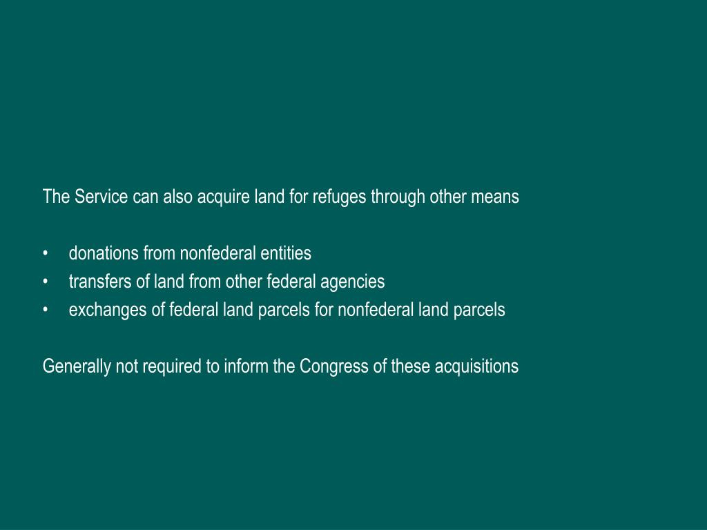 The Service can also acquire land for refuges through other means