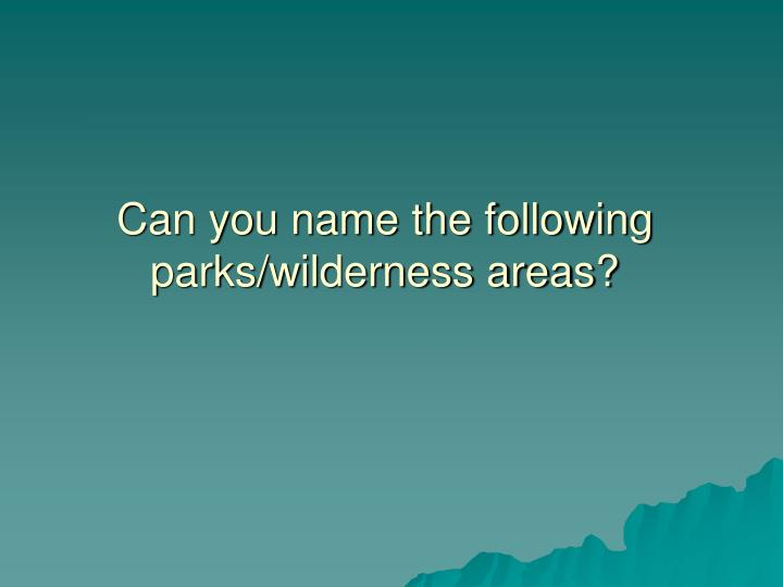 Can you name the following parks wilderness areas